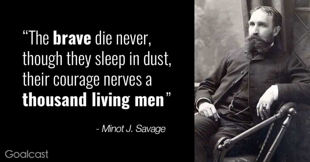 minot-j-savage-quote-brave-never-die