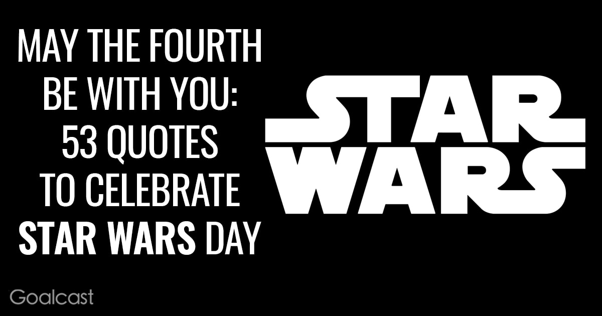 Star Wars Quotes May the Fourth Be With You: Star Wars Quotes | Goalcast Star Wars Quotes
