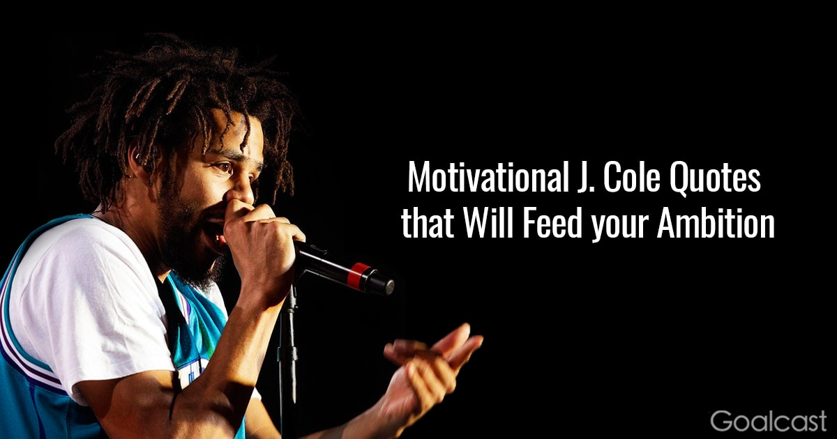J Cole Song Quotes Delectable Motivational J Cole Quotes That Will Feed Your Ambition Goalcast