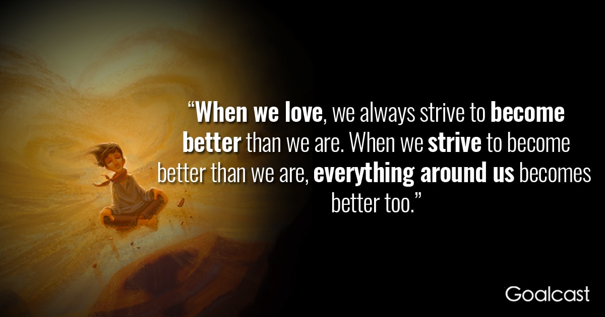 The Alchemist Quote When We Love We Strive To Be Better Goalcast
