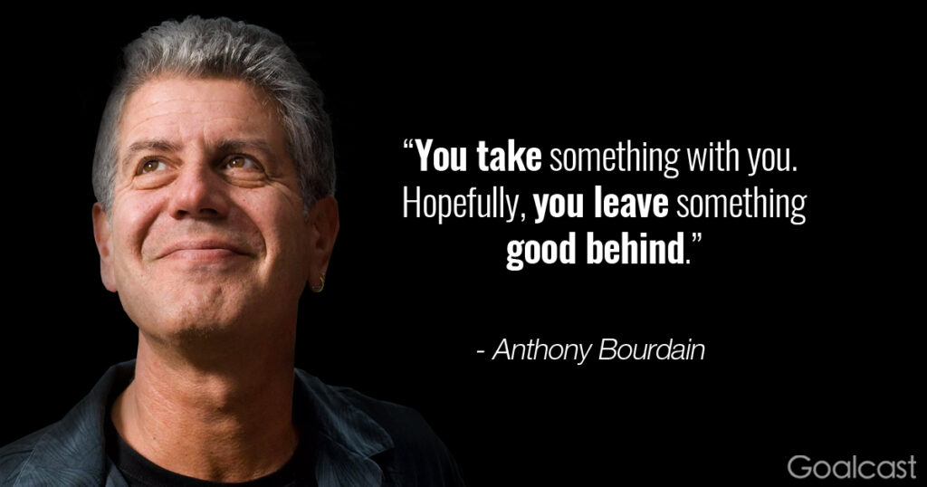 anthony-bourdain-quote-take-something-leave-good-behind