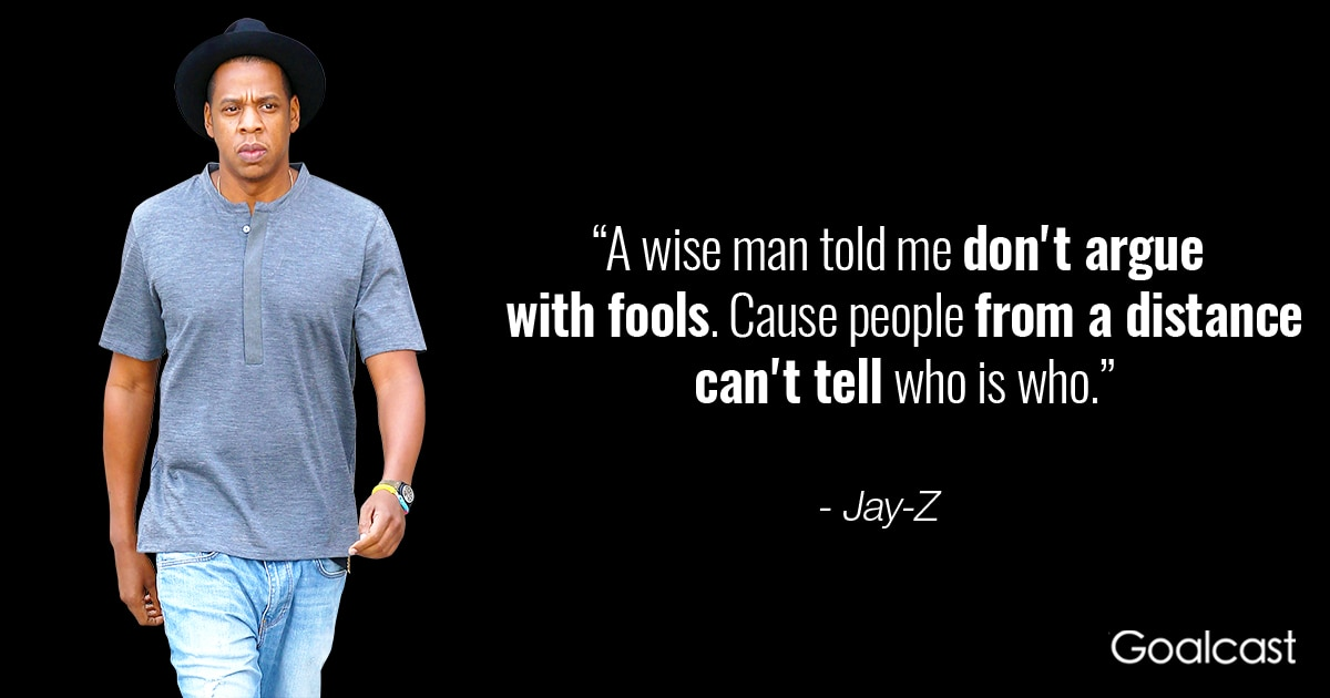 Jay Z Quote A Wise Man Told Me Dont Argue With Fools Goalcast