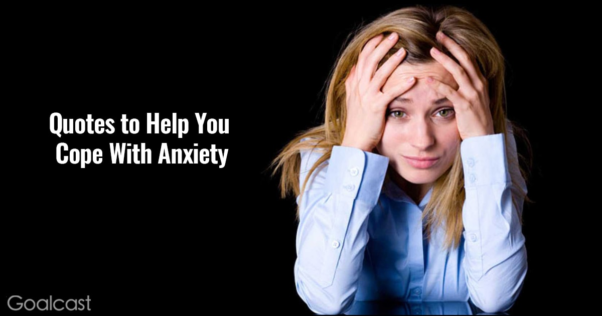 Quotes to Help with Anxiety | Goalcast