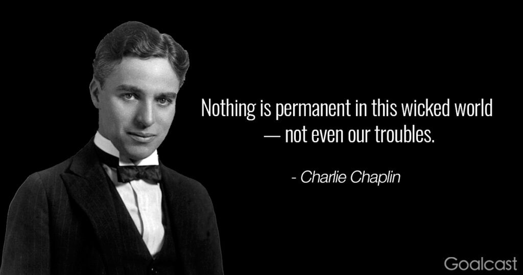 charlie-chaplin-quote-nothing-permanent