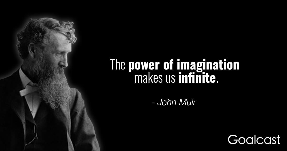 John Muir On The Power Of Imagination Goalcast