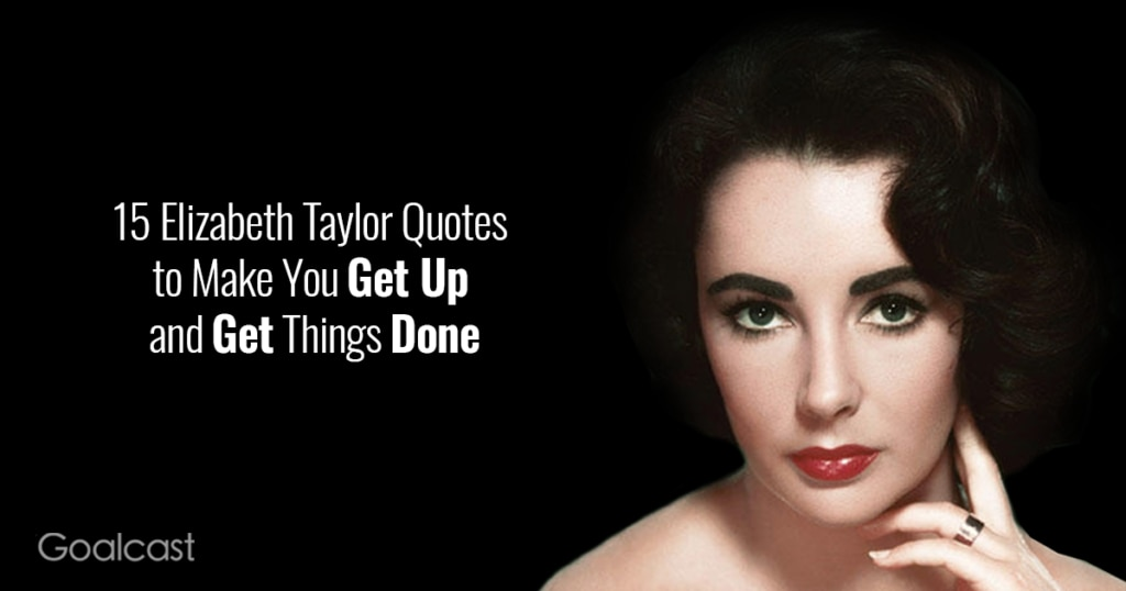 Elizabeth-Taylor-Quotes-to-Make-You-Get-Up-and-Get-Things-Done