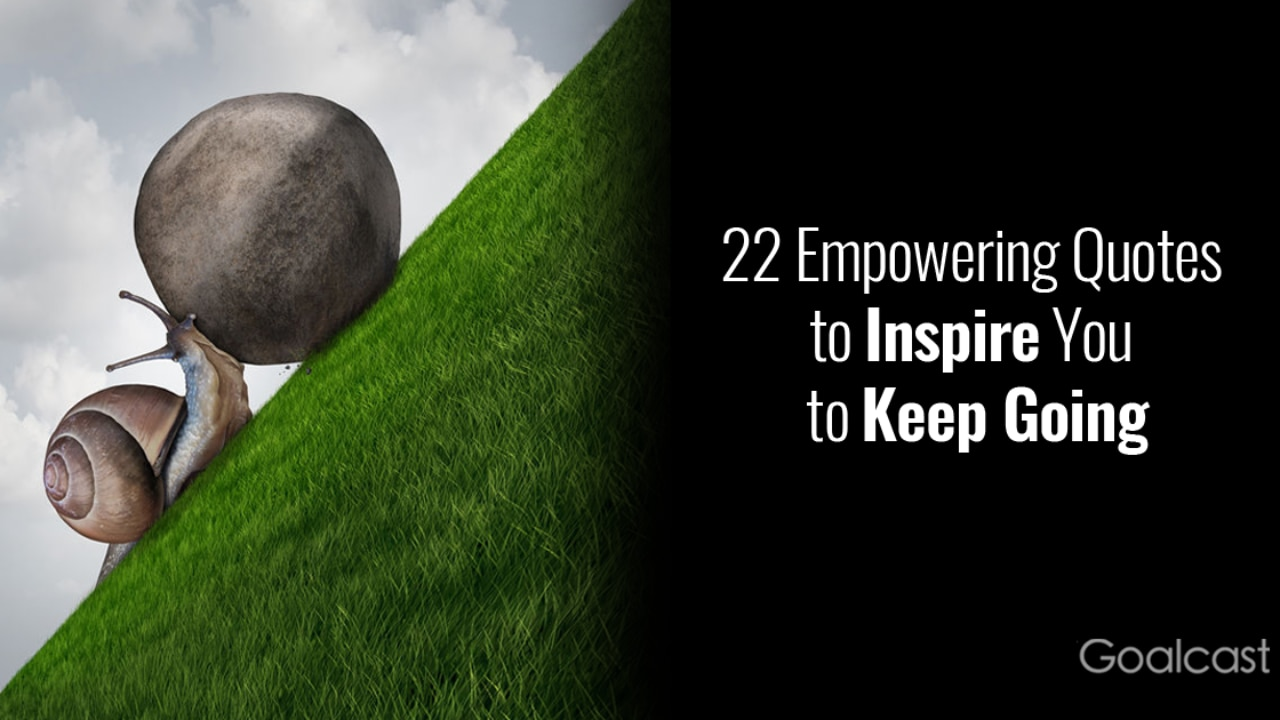 4 Empowering Quotes to Inspire You to Keep Going