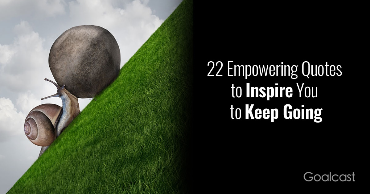 22 Empowering Quotes To Inspire You To Keep Going