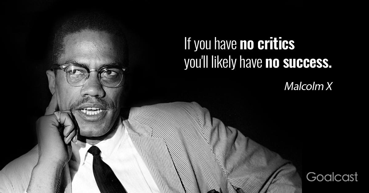 Malcolm X Quote On Critics Goalcast