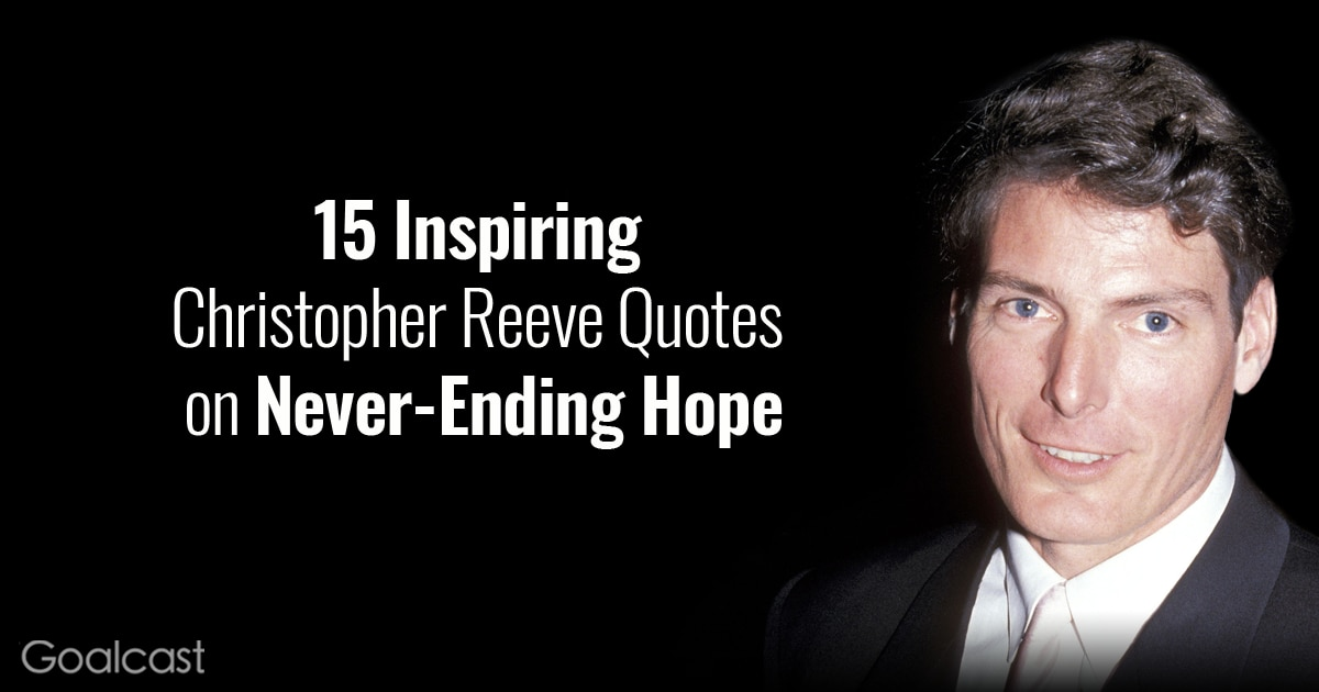 15 Inspiring Christopher Reeve Quotes On Never Ending Hope
