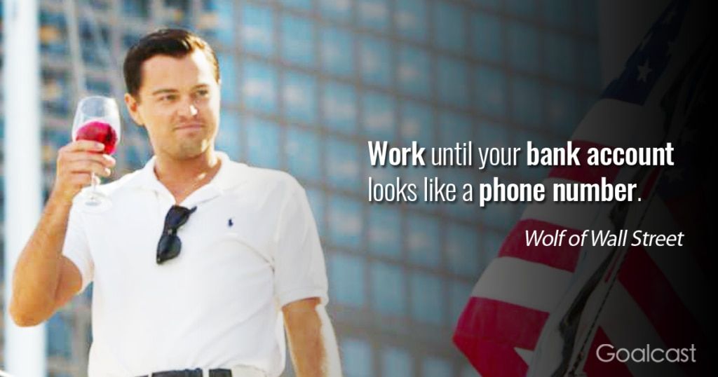 wolf-of-wall-street-work-until-your-bank account