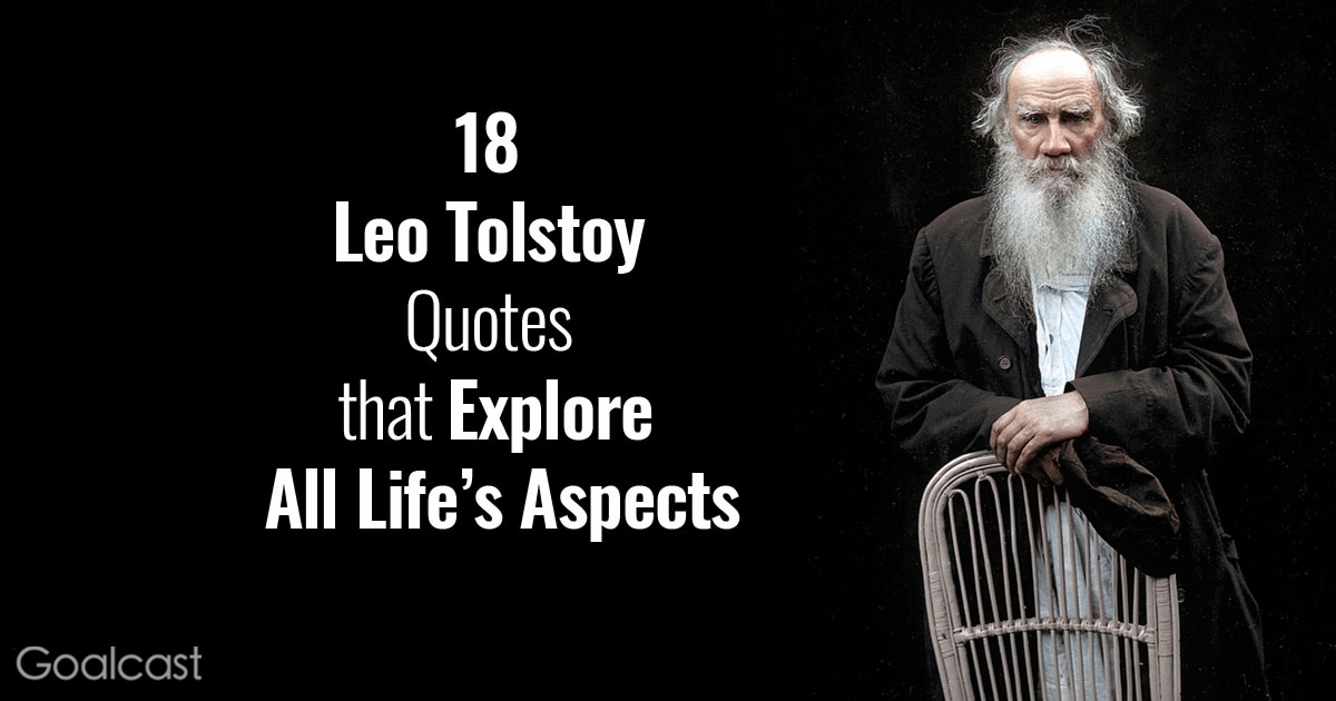 18 Leo Tolstoy Quotes That Explore All Lifes Aspects