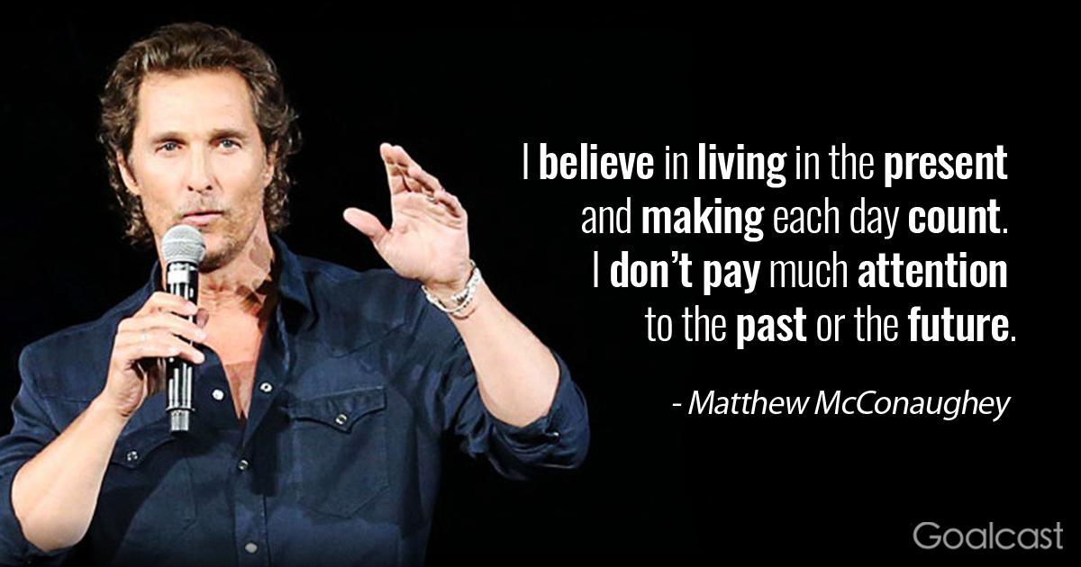 Matthew McConaughey on living in the present | Goalcast