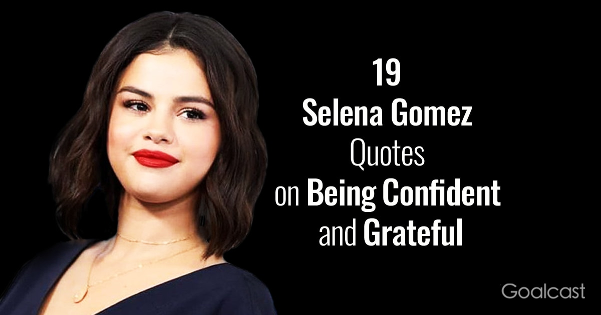 19 Selena Gomez Quotes on Being Confident and Grateful