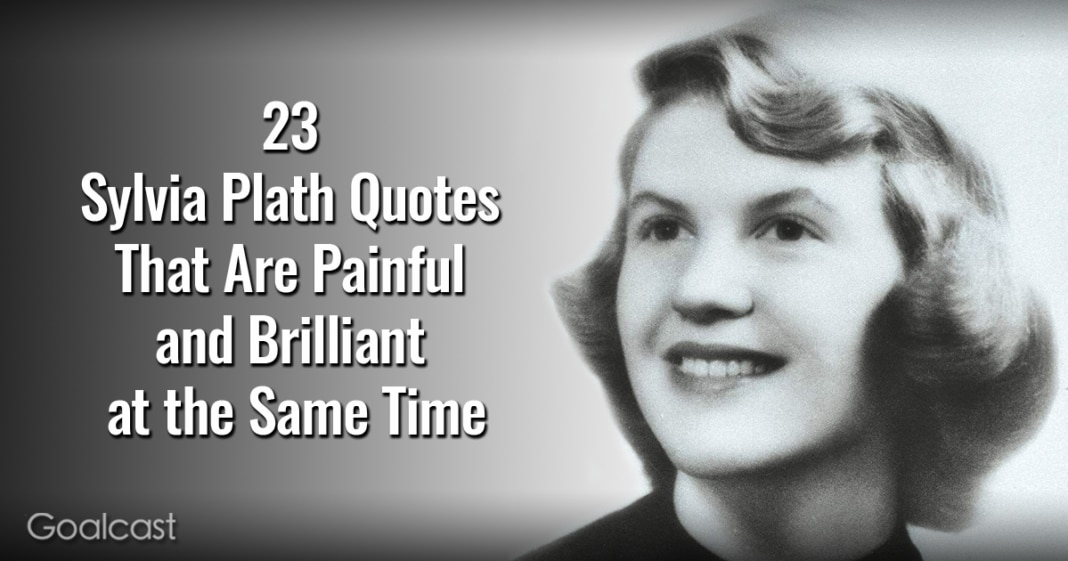 23 Sylvia Plath Quotes that Are Painful and Brilliant at the Same Time