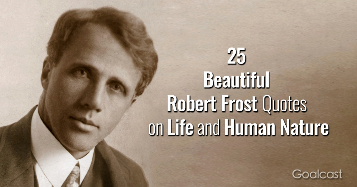 25 Beautiful Robert Frost Quotes on Life and Human Nature