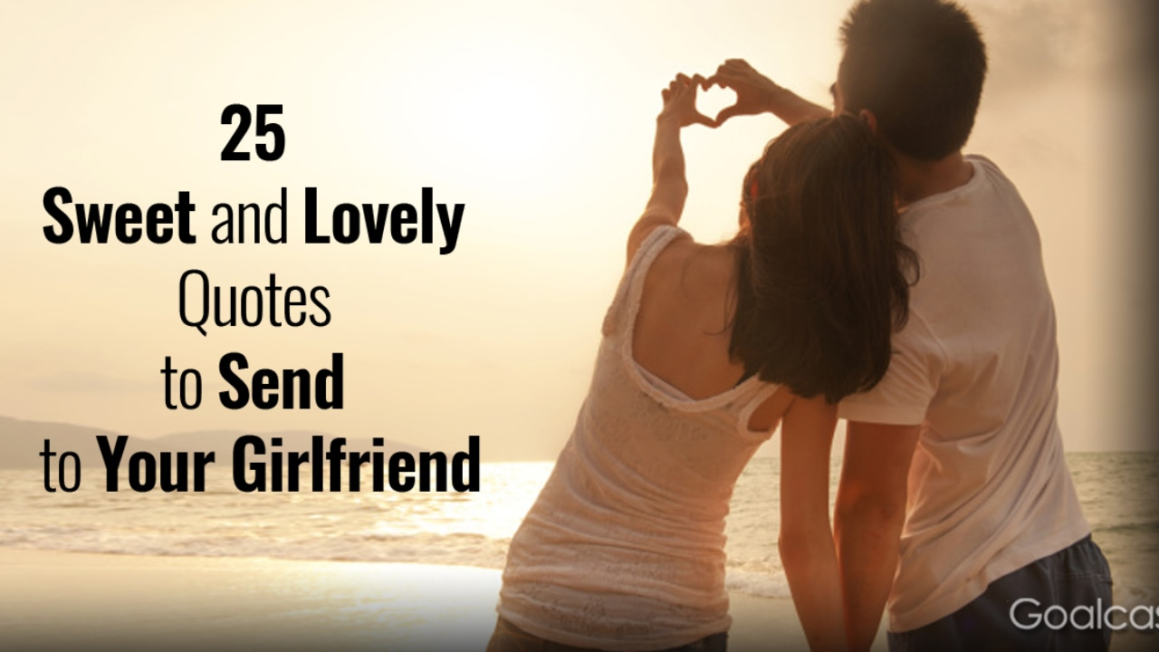 25 Sweet And Lovely Quotes To Send To Your Girlfriend