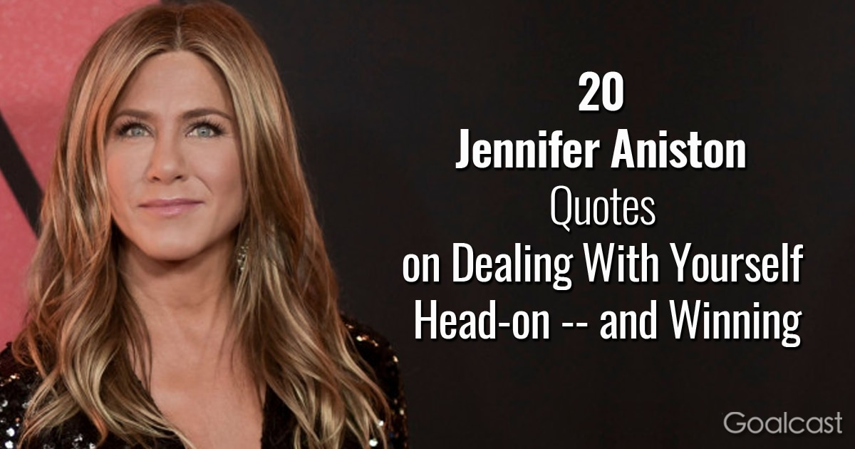 jennifer aniston quotes on dealing yourself head on goalcast