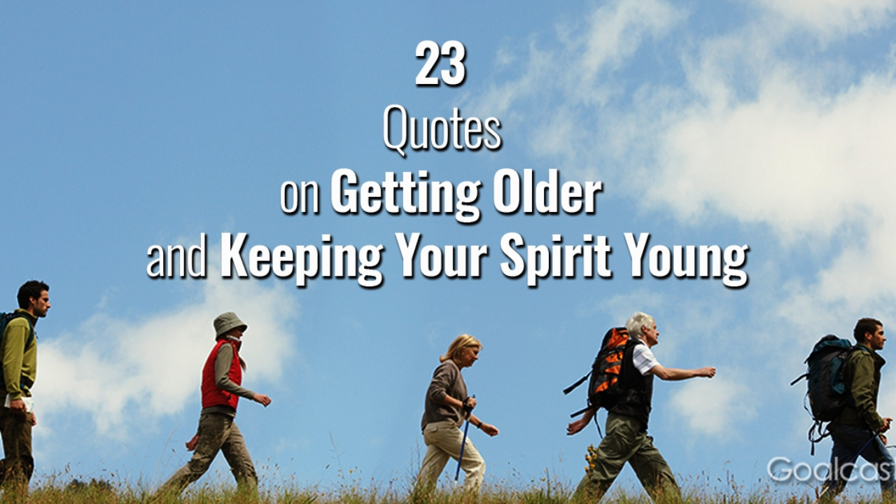 23 Quotes About Getting Older and Keeping Your Spirit Young