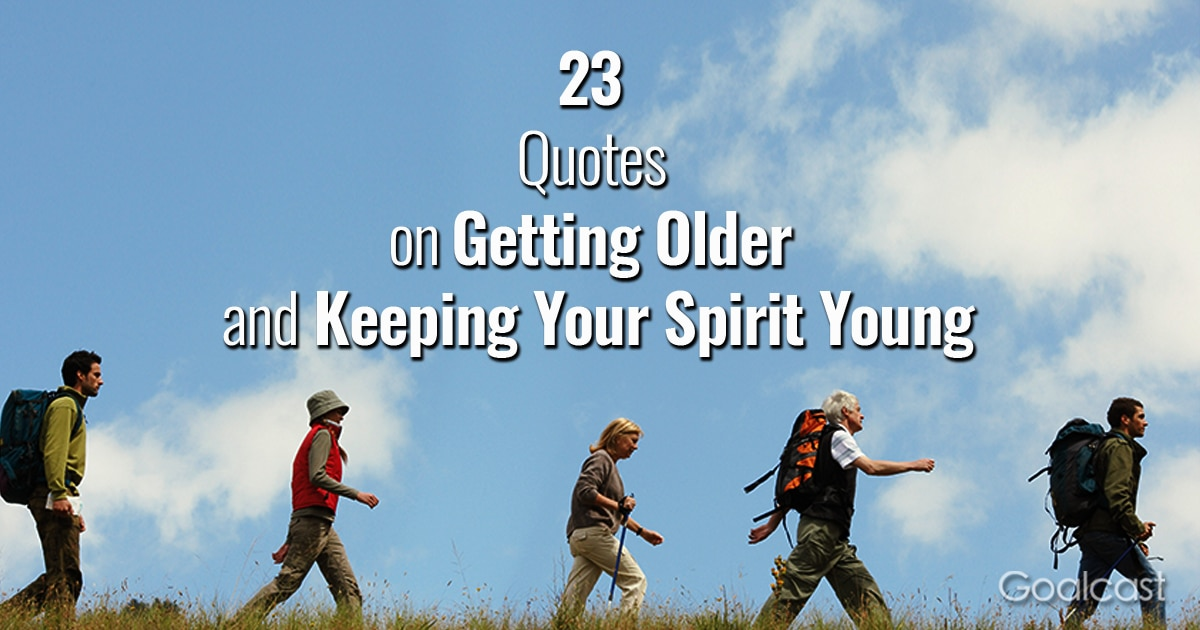 23 Quotes on Getting Older and Keeping Your Spirit Young