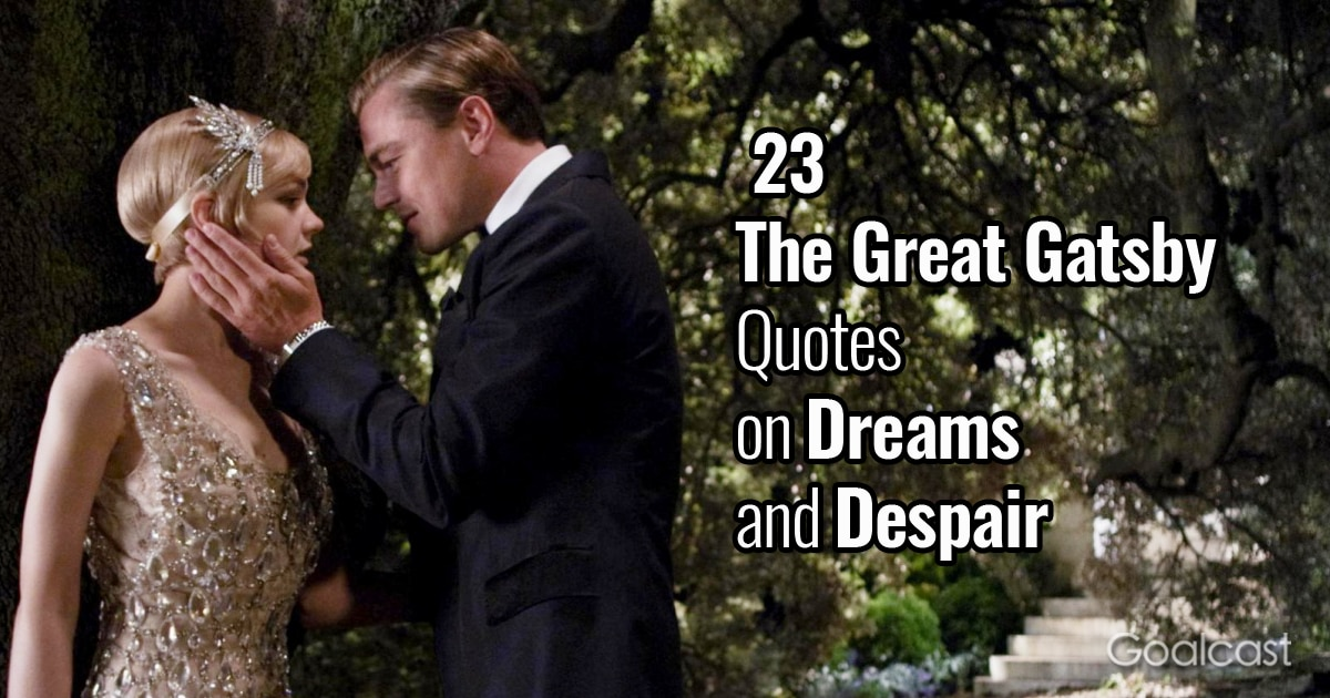23 The Great Gatsby Quotes On Dreams And Despair