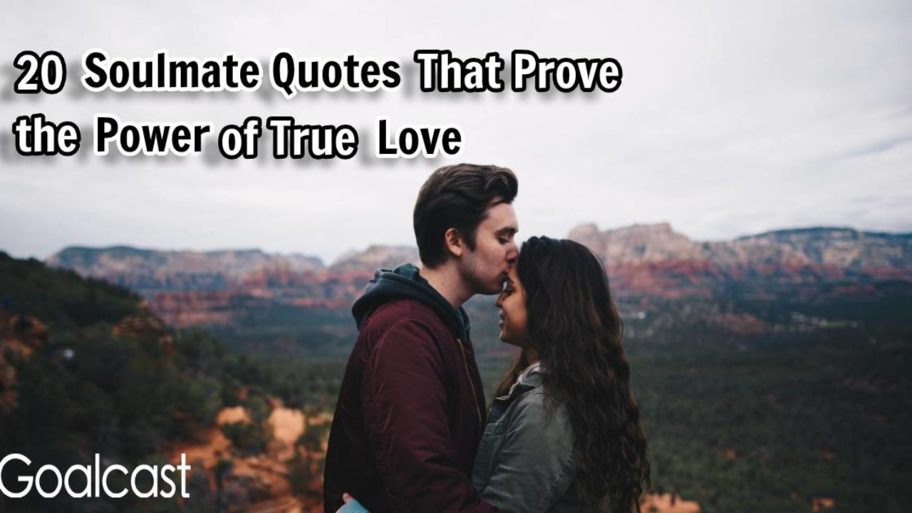 20 Soulmate Quotes That Prove The Power Of True Love