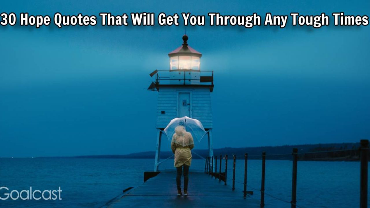 hope quotes that will get you through tough times goalcast