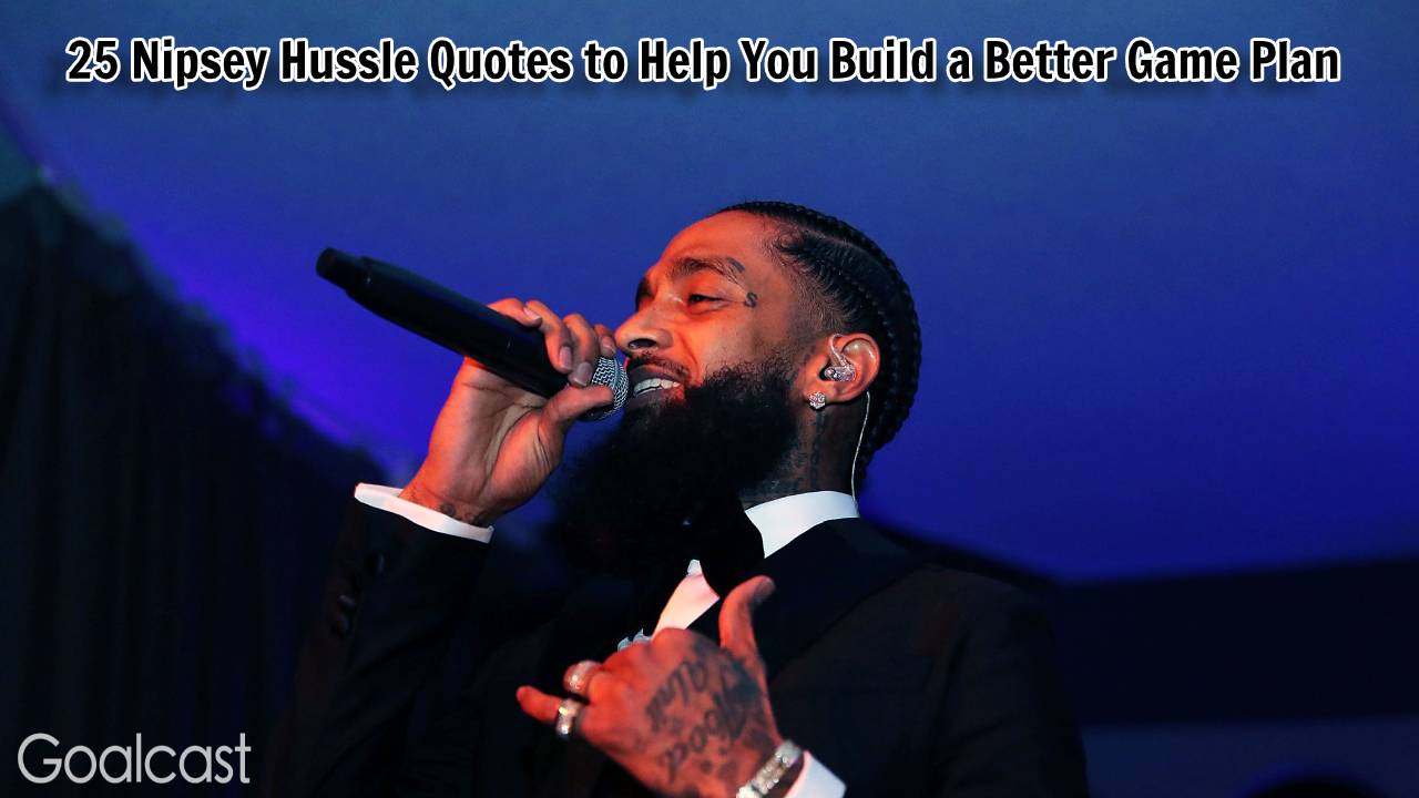 7 Nipsey Hussle Quotes to Help You Build a Better Game Plan