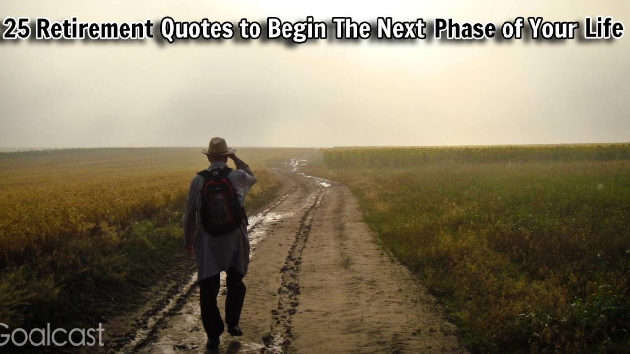 25 Retirement Quotes To Begin The Next Phase Of Your Life Goalcast