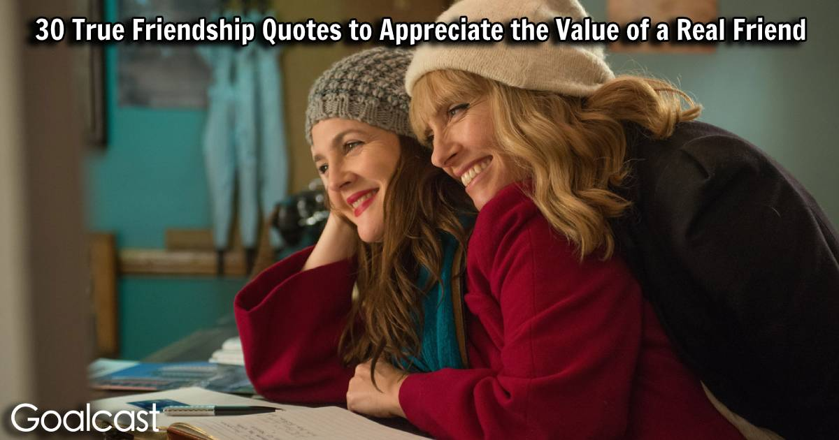 30 True Friendship Quotes To See The Value Of A Real Friend Goalcast